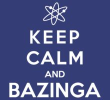 Keep Calm and Bazinga by bboyhyper