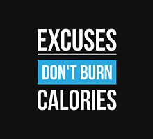 Excuse Don't Burn Calories - Gym Inspirational Quotes Unisex T-Shirt