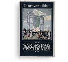 To prevent this buy war savings certificates now 599 Canvas Print