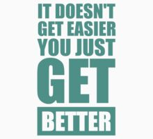 It Doesn't get Easier you just get Better - Inspirational Quotes One Piece - Long Sleeve