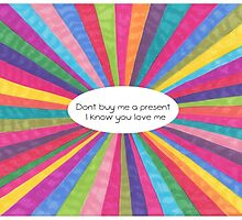 Don't buy me a present by moonmama