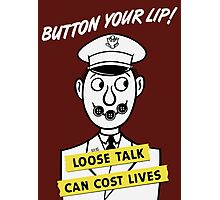 Button Your Lip! Loose Talk Can Cost Lives Photographic Print