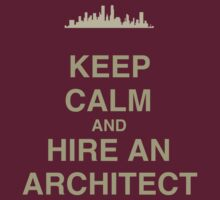 Keep Calm and Hire an Architect by Claire Dimond