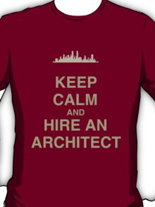 Keep Calm and Hire an Architect T-Shirt
