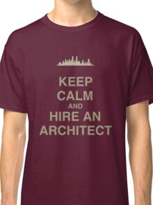 Keep Calm and Hire an Architect Classic T-Shirt