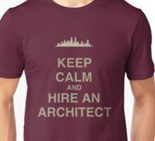 Keep Calm and Hire an Architect Unisex T-Shirt
