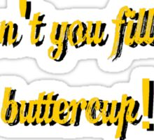 Why don't you fill me up, buttercup! Sticker