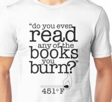 Fahrenheit 451 (Do you ever read any of the books you burn?) Unisex T-Shirt
