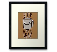 Sleep Is For The Weak Framed Print