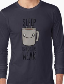 Sleep Is For The Weak Long Sleeve T-Shirt