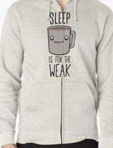 Sleep Is For The Weak Zipped Hoodie