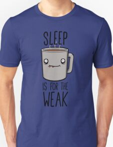 Sleep Is For The Weak T-Shirt