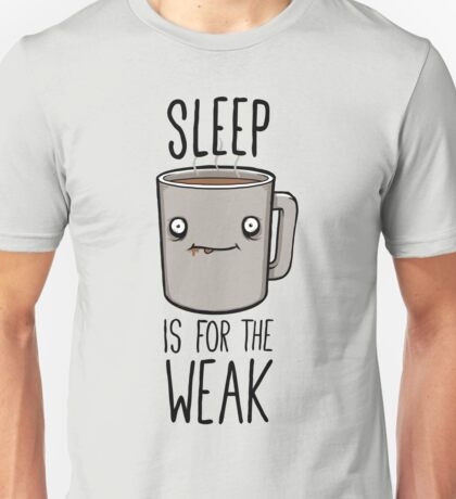 Sleep Is For The Weak Unisex T-Shirt