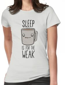 Sleep Is For The Weak Womens Fitted T-Shirt