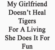 My Girlfriend Doesn't Heal Tigers For A Living She Does It For Fun by supernova23