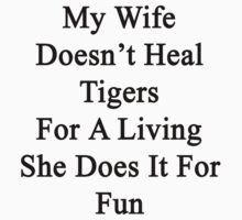 My Wife Doesn't Heal Tigers For A Living She Does It For Fun by supernova23