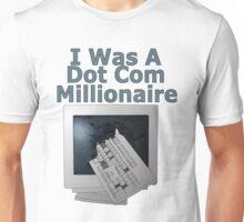 i was a dot com millionaire Unisex T-Shirt