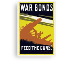 War Bonds Feed The Guns -- WW1 Canvas Print