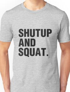 SHUTUP AND SQUAT. (BLACK) Unisex T-Shirt