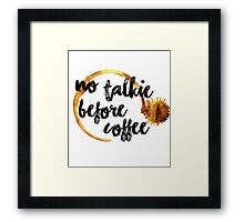 no talkie before coffee Framed Print