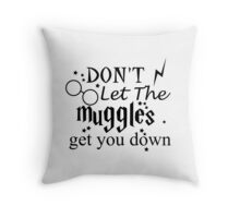 Don't Let the muggles get you down - Black Throw Pillow