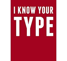 I Know Your Type Photographic Print