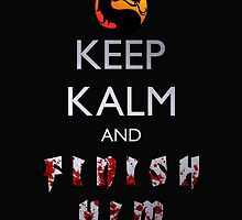 Mortal Kombat - Keep Kalm And Finish Him by CountLatchula
