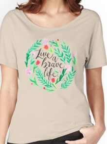 Live a Brave Life Women's Relaxed Fit T-Shirt