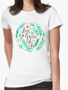 Live a Brave Life Womens Fitted T-Shirt