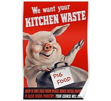 We Want Your Kitchen Waste Pig Poster