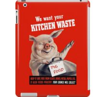 We Want Your Kitchen Waste Pig iPad Case/Skin