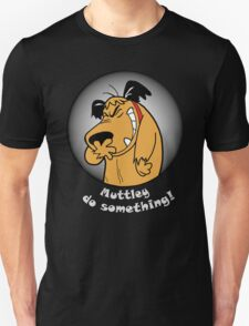 Muttley, do something! T-Shirt