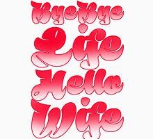 Bye Bye Life, Hello Wife. Unisex T-Shirt