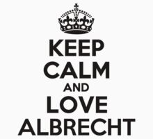 Keep Calm and Love ALBRECHT by jodiml