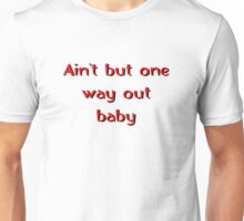 Ain't but one way out baby Unisex T-Shirt