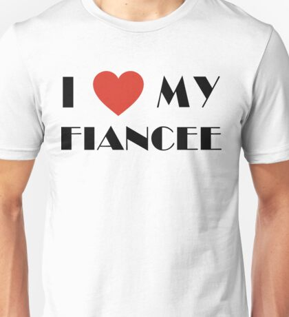 Engaged I Love My Fiancee Unisex T-Shirt
