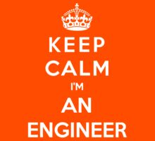 Keep Calm I'm An Engineer by bboyhyper