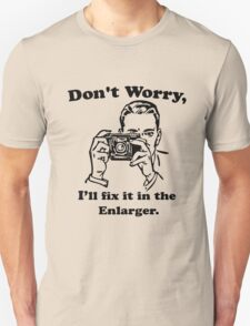 Don't worry, I'll fix it in the enlarger. T-Shirt