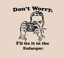 Don't worry, I'll fix it in the enlarger. Unisex T-Shirt