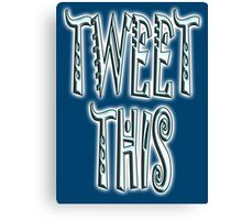 TWEET THIS, text, mobile phone, communication Canvas Print