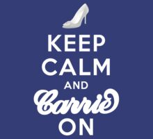 Keep Calm And Carrie On by Damienne Bingham