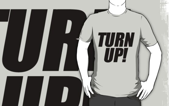 Turn Up by roderick882
