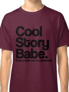 Cool Story Babe Classic T-Shirt