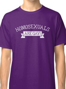 Homosexuals are gay Classic T-Shirt
