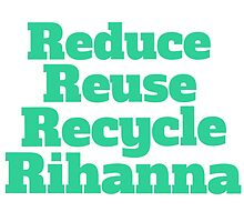 Reduce Reuse Recycle Rihanna Broad City by SailorMeg