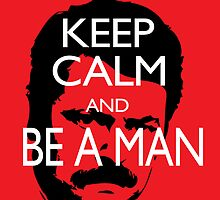 Keep Calm And Be a Man by slmike82
