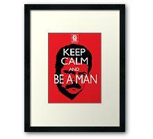 Keep Calm And Be a Man Framed Print