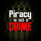 Piracy is not a crime by spyderjava