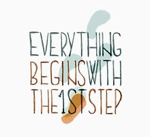 Everything Begins With The First Step Unisex T-Shirt