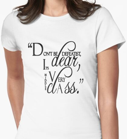 "Lady Violet Quotes "" Don't be defeatist dear, it's very middle class"" Womens Fitted T-Shirt"